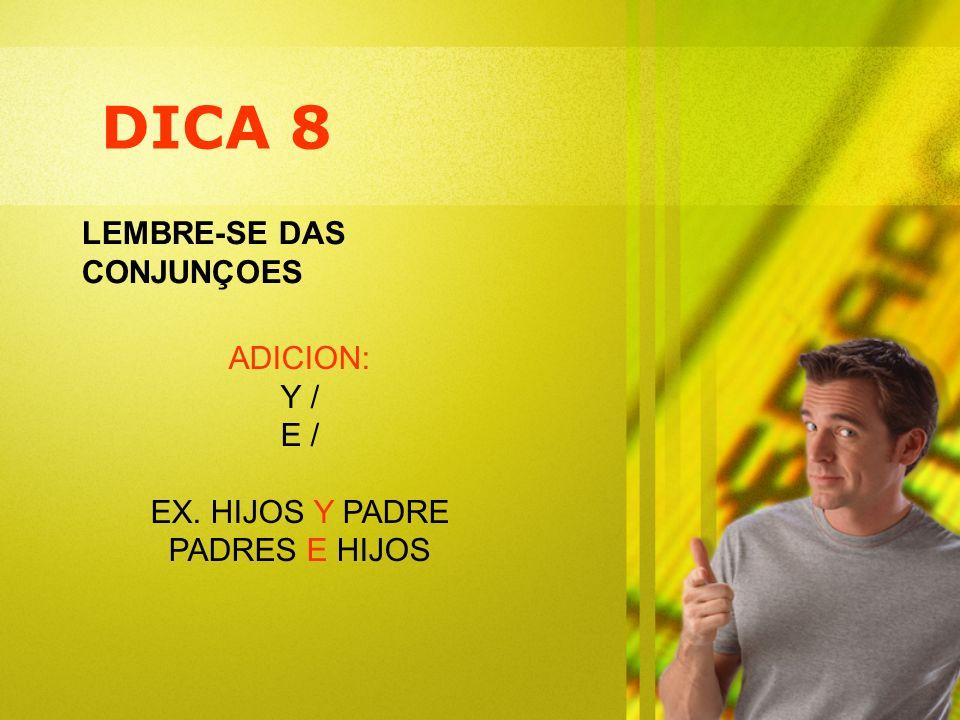 DICA 8 LEMBRE-SE DAS CONJUNÇOES ADICION: Y / E / EX. HIJOS Y PADRE