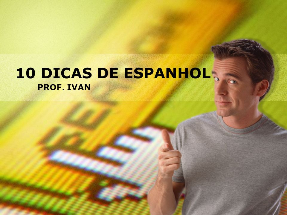 10 DICAS DE ESPANHOL PROF. IVAN