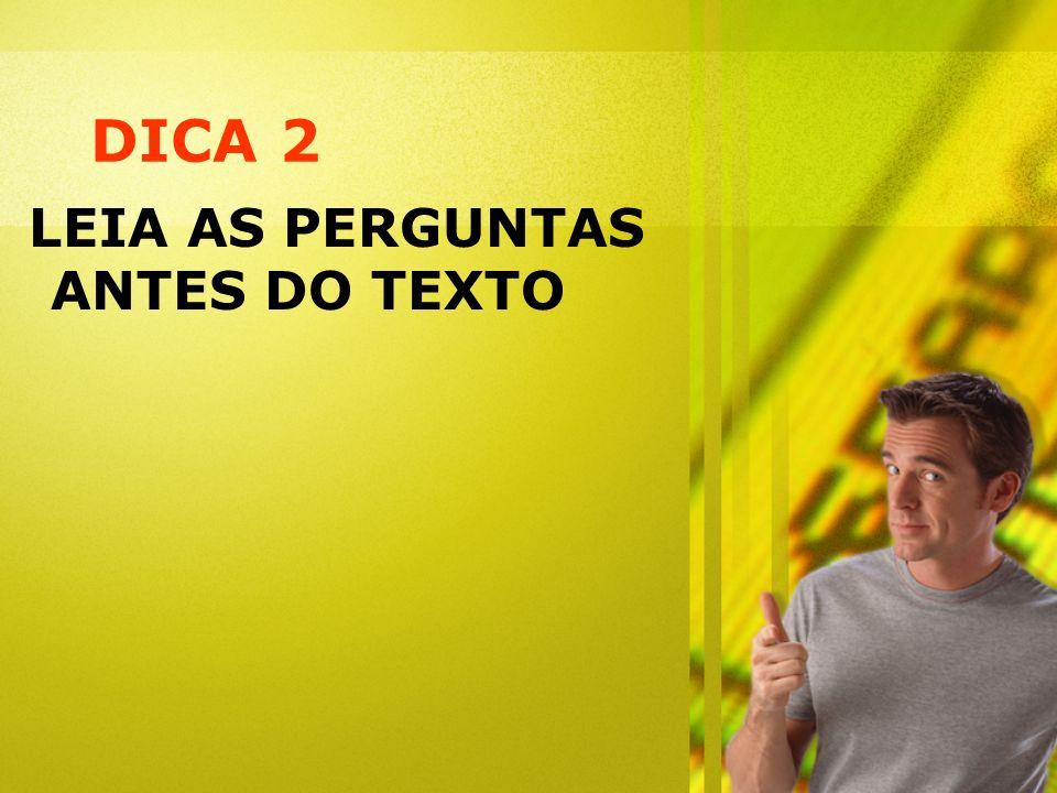 DICA 2 LEIA AS PERGUNTAS ANTES DO TEXTO