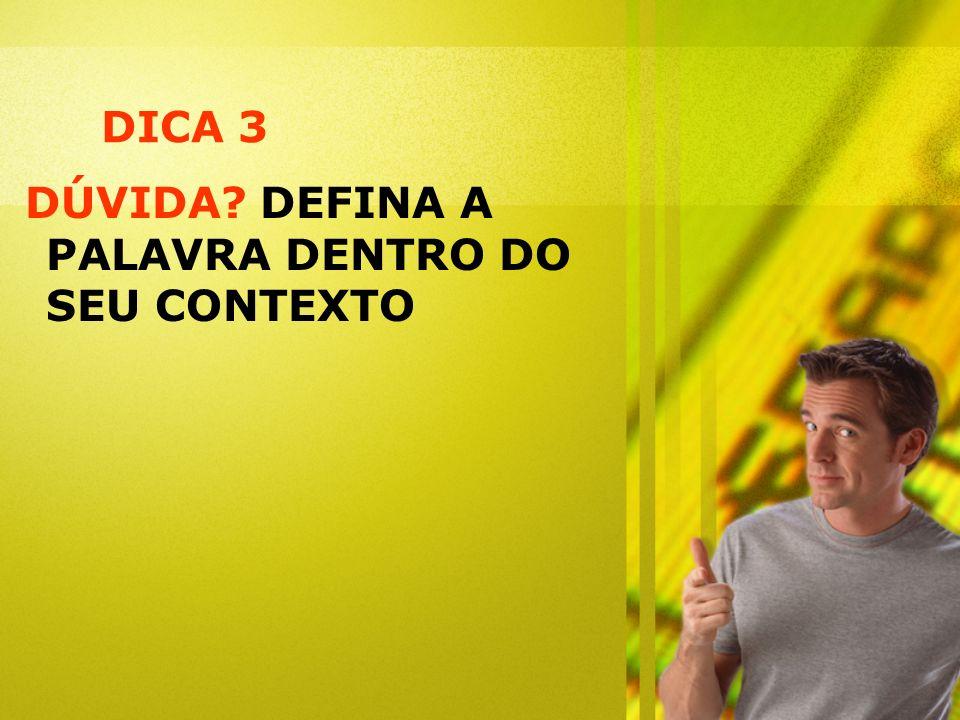 DICA 3 DÚVIDA DEFINA A PALAVRA DENTRO DO SEU CONTEXTO