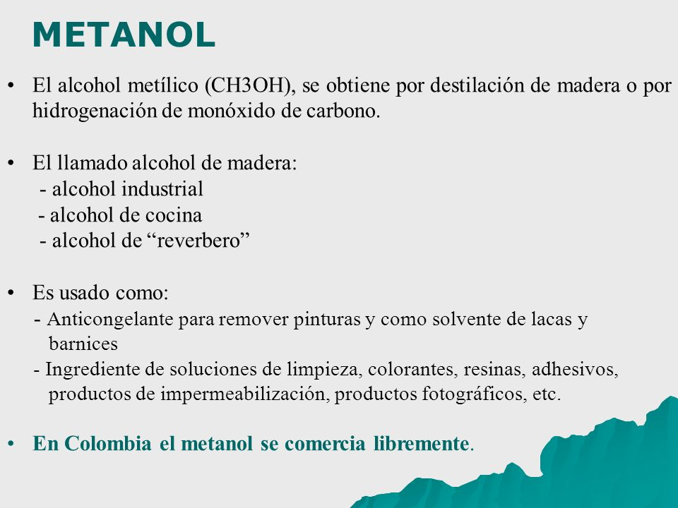 METANOL El alcohol metílico (CH3OH), se obtiene por destilación de madera o por hidrogenación de monóxido de carbono.