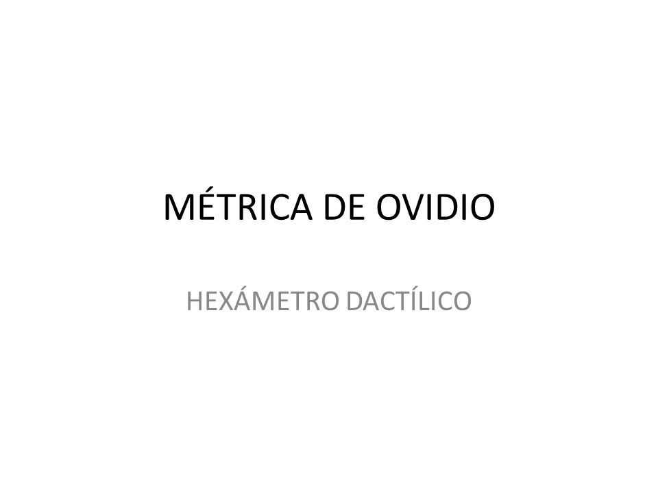 MÉTRICA DE OVIDIO HEXÁMETRO DACTÍLICO