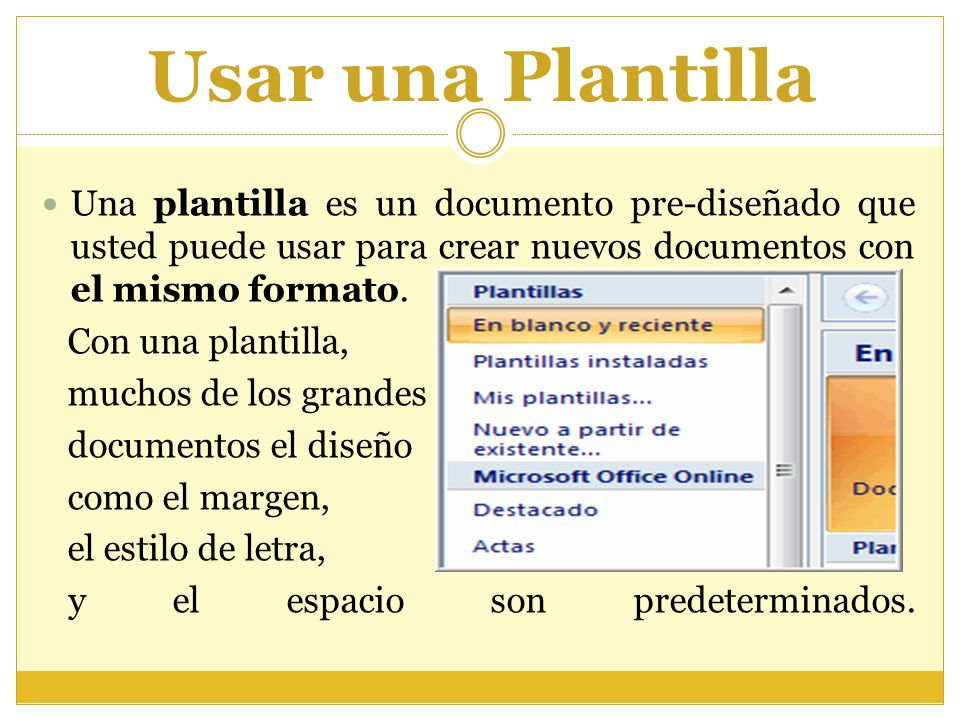 Usar una Plantilla Una plantilla es un documento pre-diseñado que usted puede usar para crear nuevos documentos con el mismo formato.