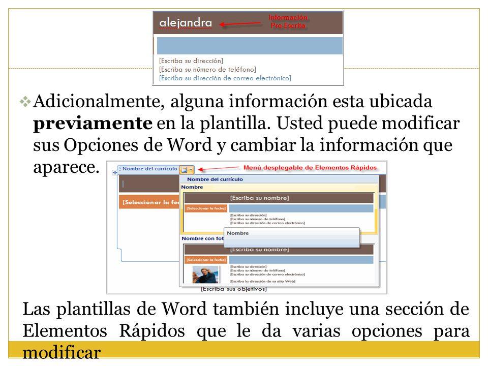 Adicionalmente, alguna información esta ubicada previamente en la plantilla. Usted puede modificar sus Opciones de Word y cambiar la información que aparece.