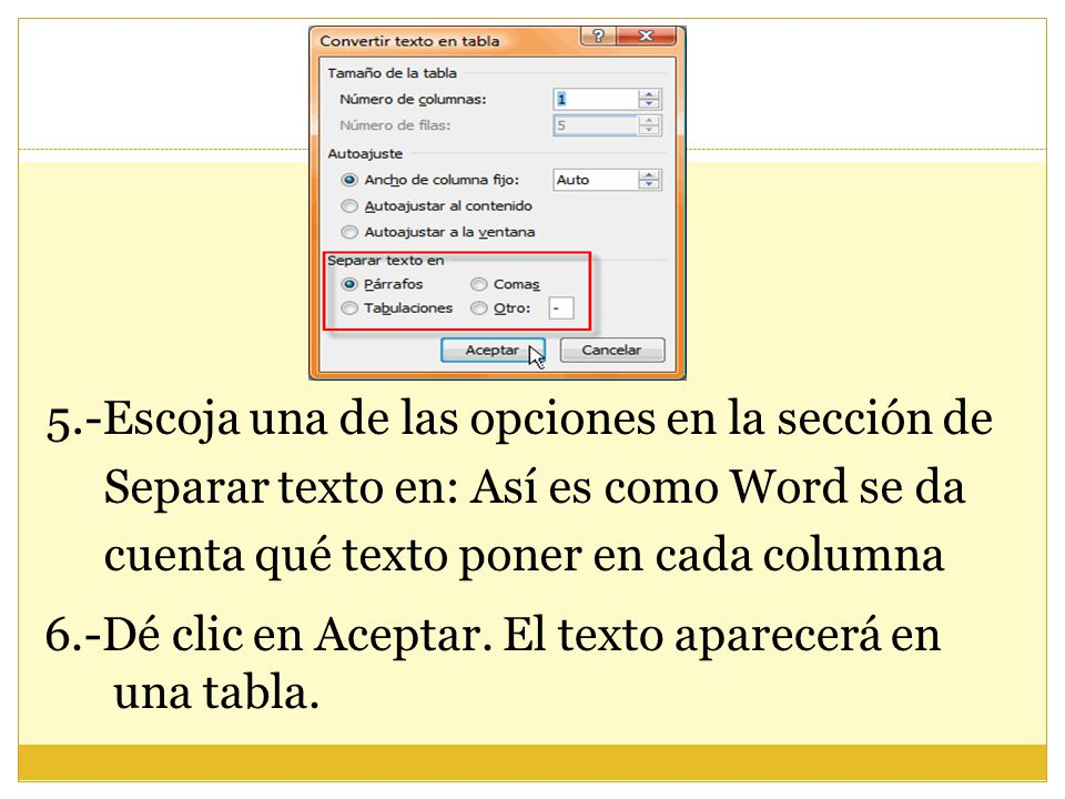 5.-Escoja una de las opciones en la sección de Separar texto en: Así es como Word se da cuenta qué texto poner en cada columna