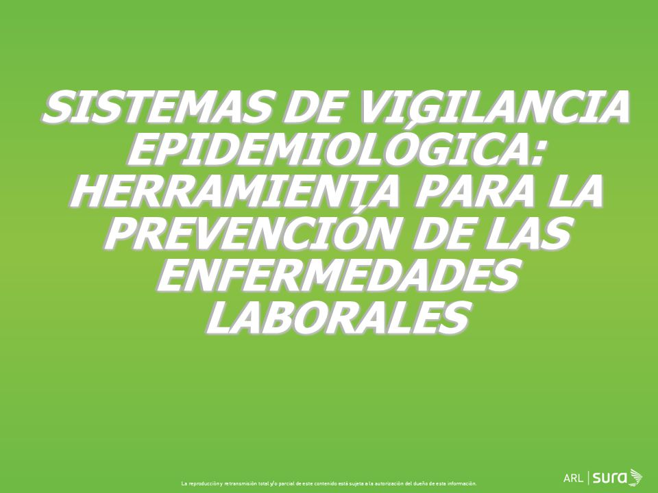 SISTEMAS DE VIGILANCIA EPIDEMIOLÓGICA: HERRAMIENTA PARA LA PREVENCIÓN DE LAS ENFERMEDADES LABORALES
