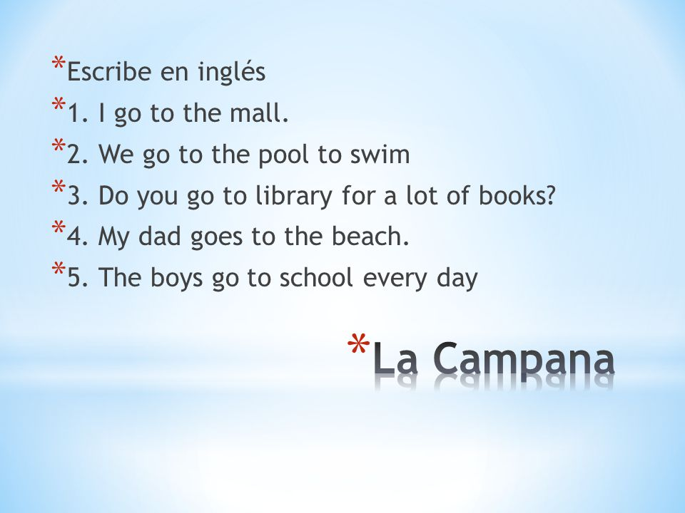 La Campana Escribe en inglés 1. I go to the mall.