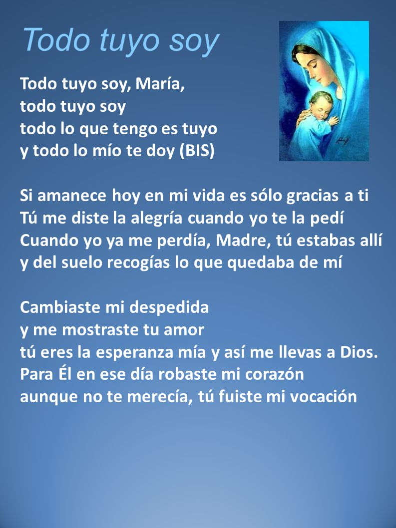 Todo tuyo soy Todo tuyo soy, María, todo tuyo soy