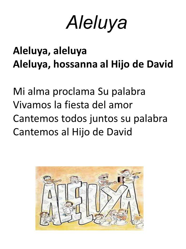 Aleluya Aleluya, hossanna al Hijo de David Mi alma proclama Su palabra