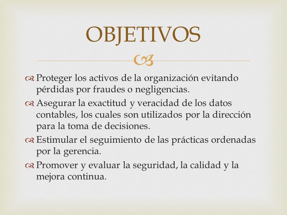 OBJETIVOS Proteger los activos de la organización evitando pérdidas por fraudes o negligencias.