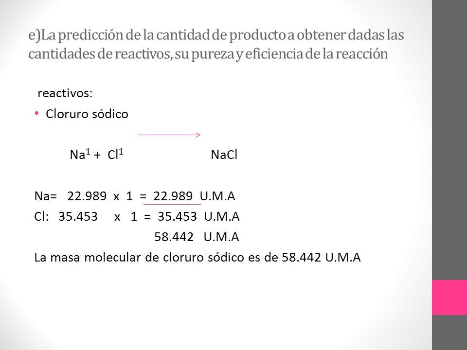 e)La predicción de la cantidad de producto a obtener dadas las cantidades de reactivos, su pureza y eficiencia de la reacción