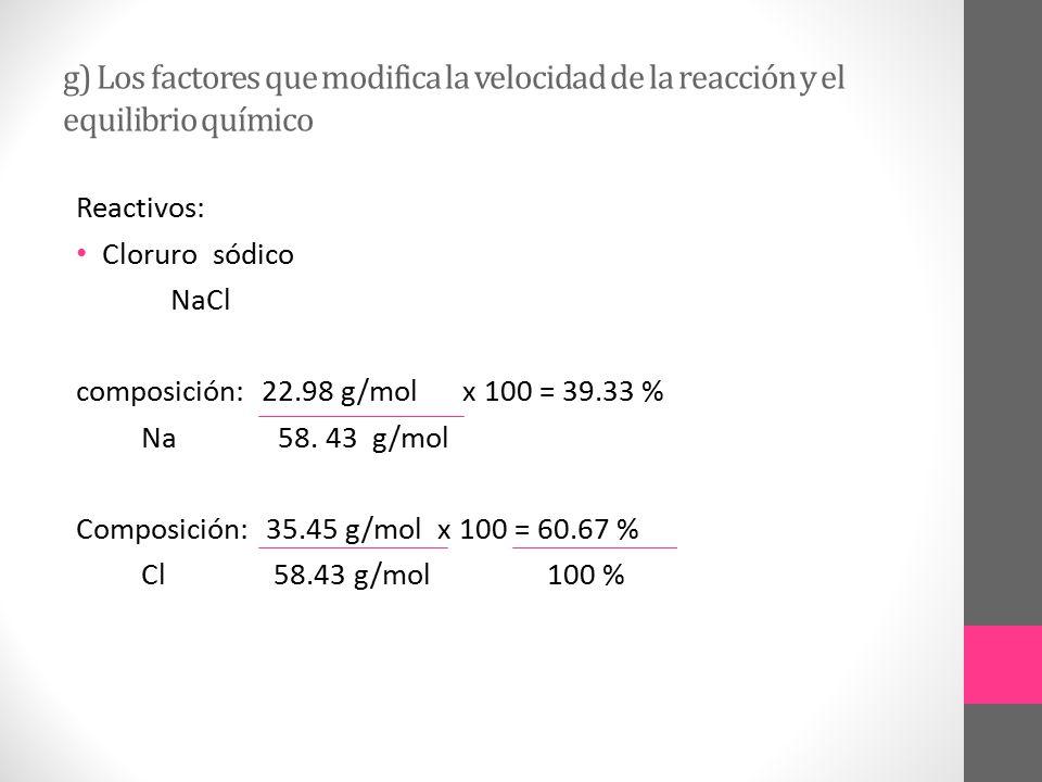 g) Los factores que modifica la velocidad de la reacción y el equilibrio químico