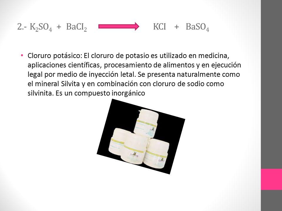 2.- K2SO4 + BaCI2 KCI + BaSO4