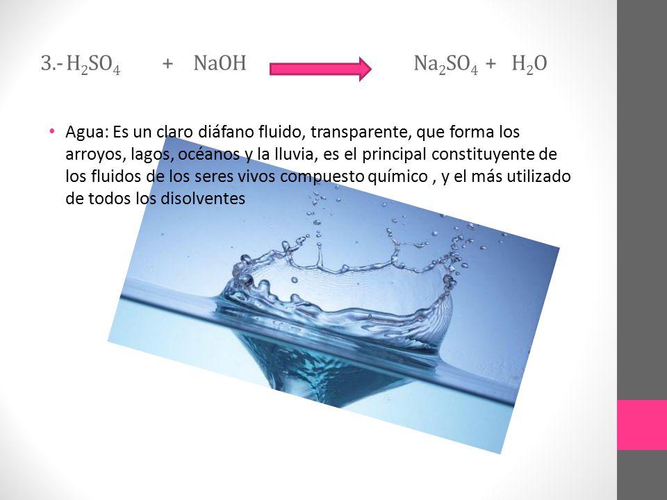 3.- H2SO4 + NaOH Na2SO4 + H2O