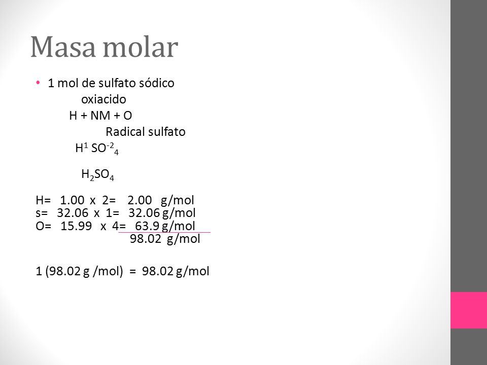 Masa molar 1 mol de sulfato sódico oxiacido H + NM + O Radical sulfato