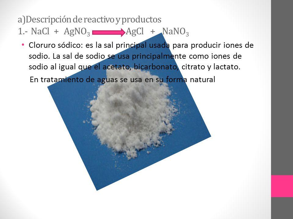 a)Descripción de reactivo y productos 1.- NaCl + AgNO3 AgCl + NaNO3