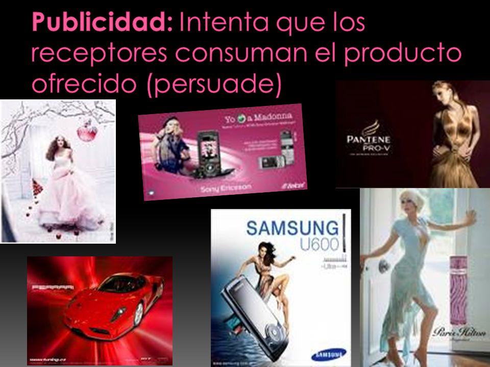 Publicidad: Intenta que los receptores consuman el producto ofrecido (persuade)