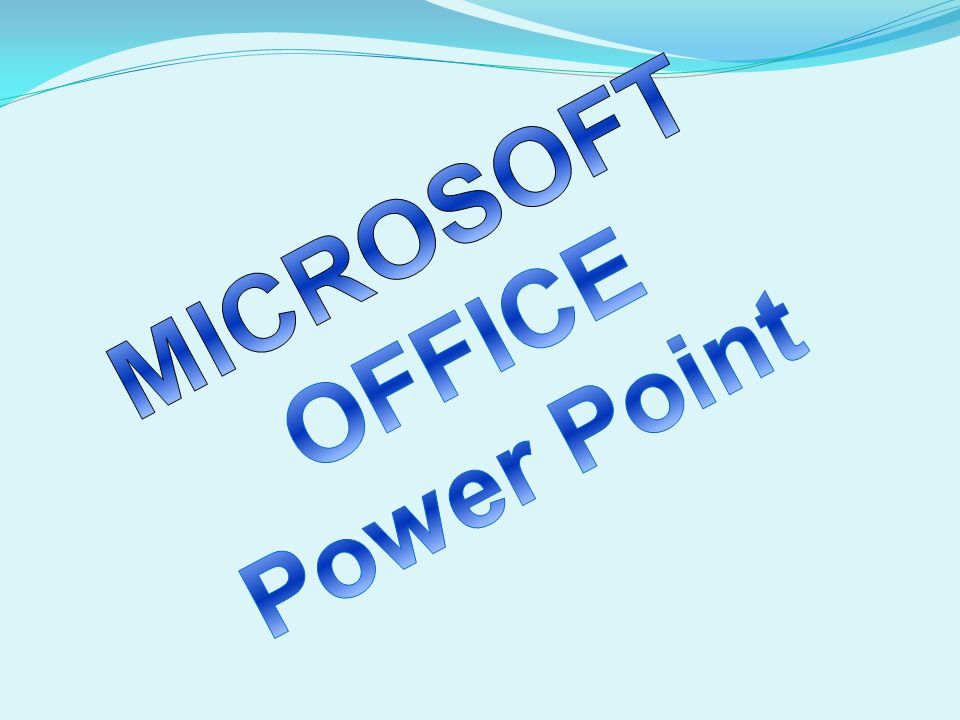 MICROSOFT OFFICE Power Point