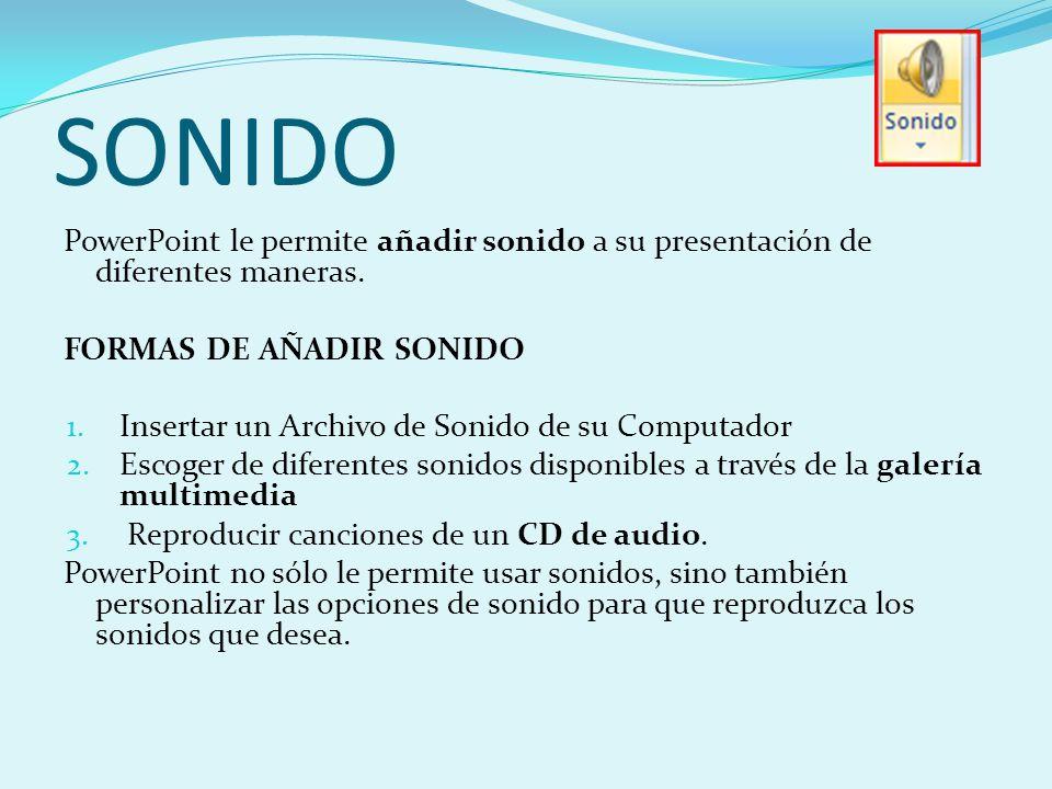 SONIDO PowerPoint le permite añadir sonido a su presentación de diferentes maneras. FORMAS DE AÑADIR SONIDO.