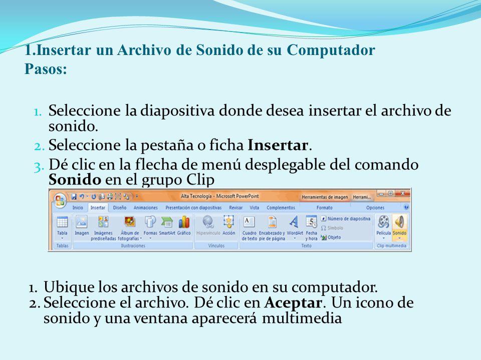 1.Insertar un Archivo de Sonido de su Computador Pasos: