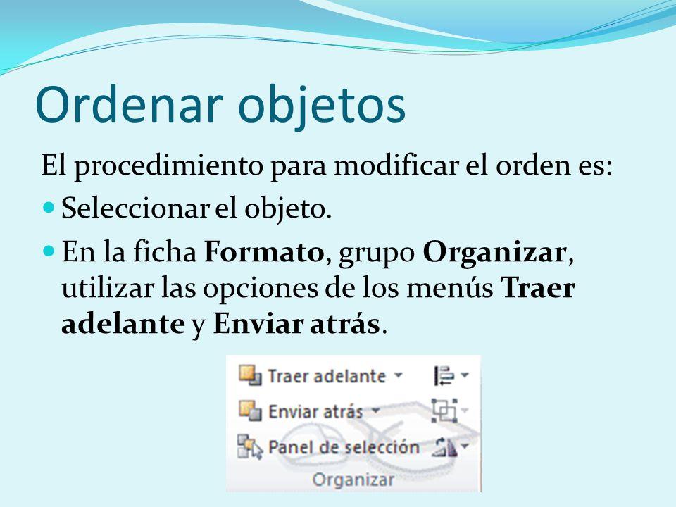 Ordenar objetos El procedimiento para modificar el orden es: