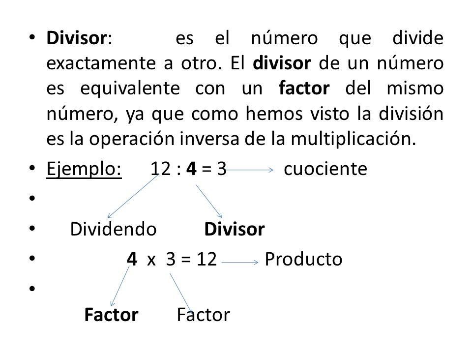Divisor: es el número que divide exactamente a otro
