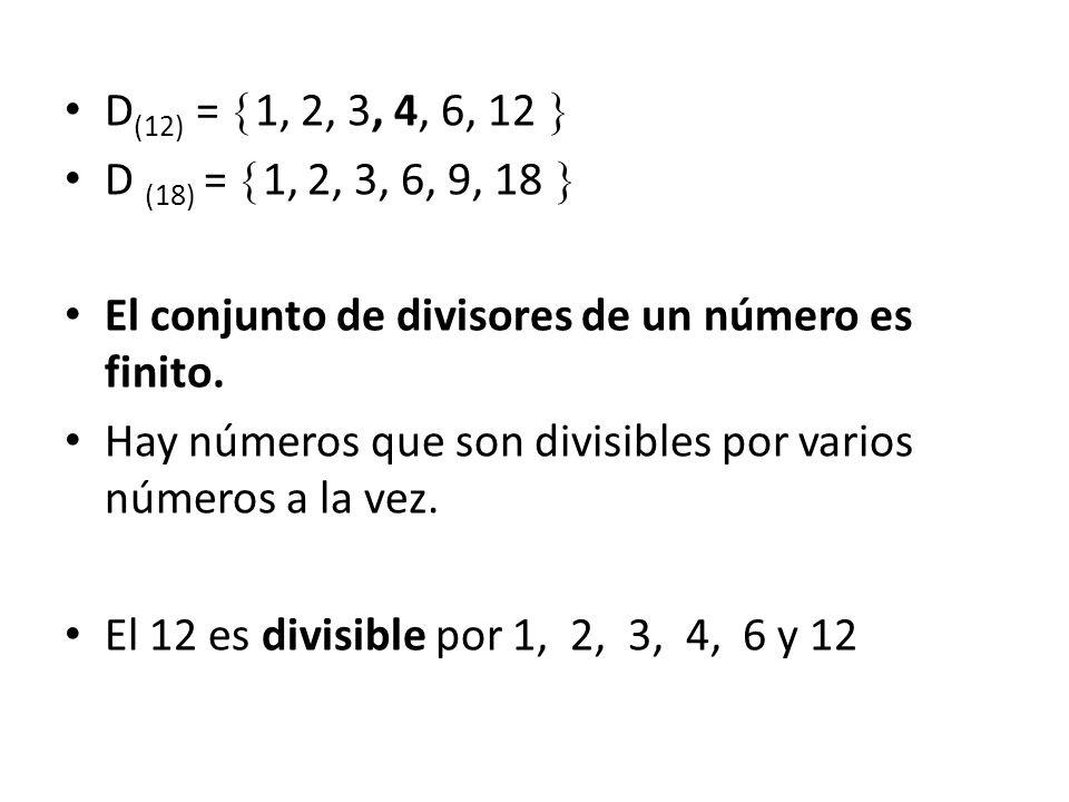 D(12) = 1, 2, 3, 4, 6, 12  D (18) = 1, 2, 3, 6, 9, 18  El conjunto de divisores de un número es finito.