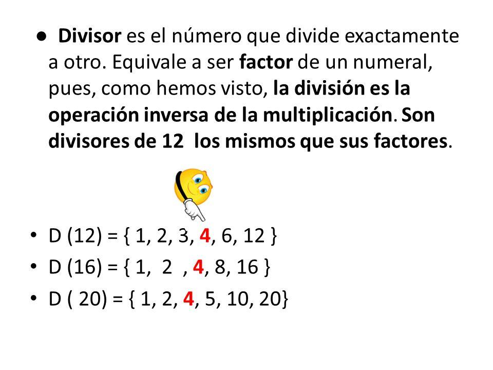 ● Divisor es el número que divide exactamente a otro