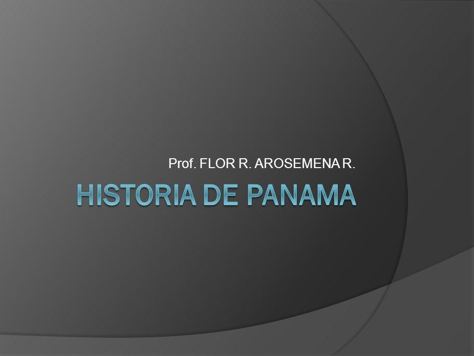 Prof. FLOR R. AROSEMENA R. HISTORIA DE PANAMA