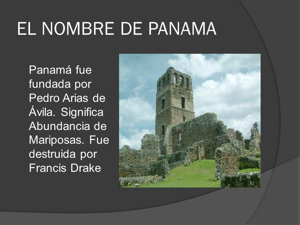 EL NOMBRE DE PANAMA Panamá fue fundada por Pedro Arias de Ávila.