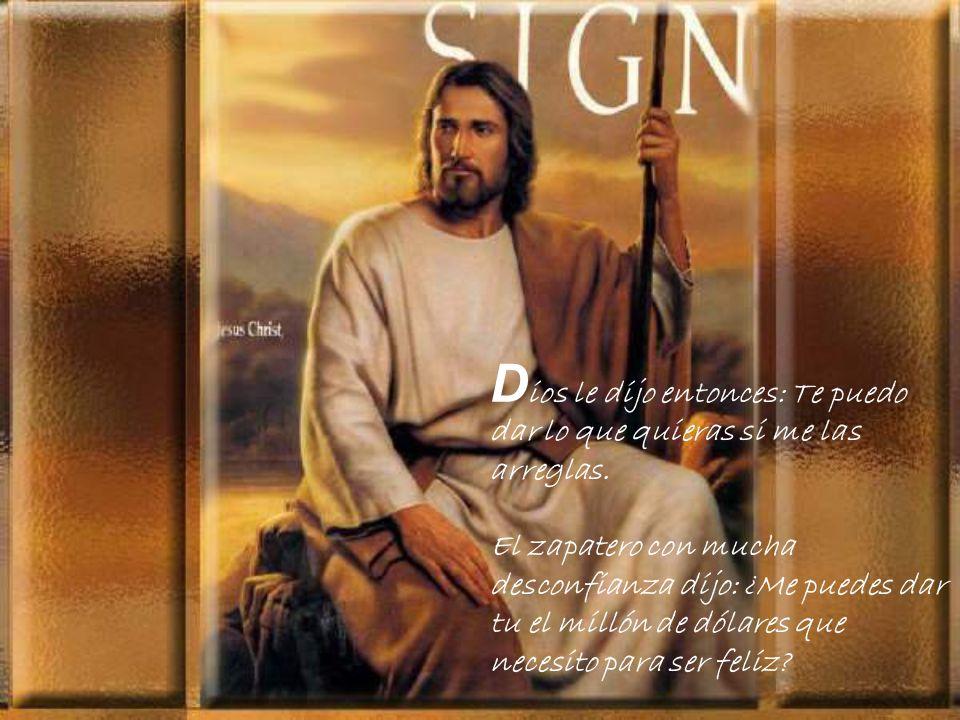 Dios le dijo entonces: Te puedo dar lo que quieras si me las arreglas