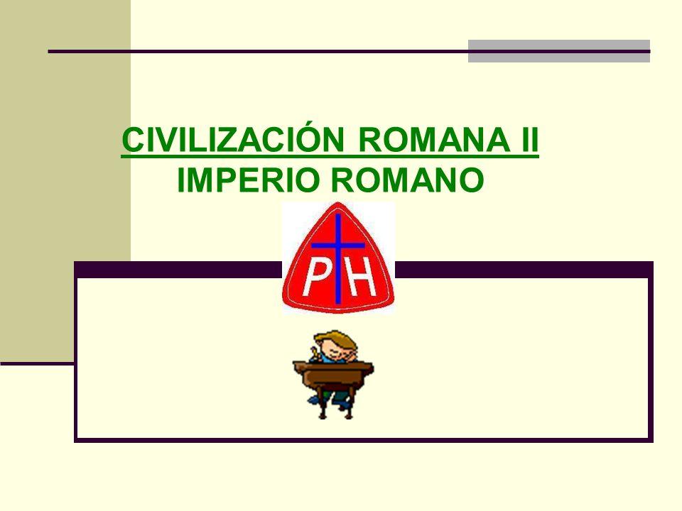CIVILIZACIÓN ROMANA II IMPERIO ROMANO