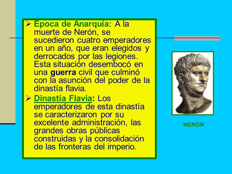 Época de Anarquía: A la muerte de Nerón, se sucedieron cuatro emperadores en un año, que eran elegidos y derrocados por las legiones. Esta situación desembocó en una guerra civil que culminó con la asunción del poder de la dinastía flavia.