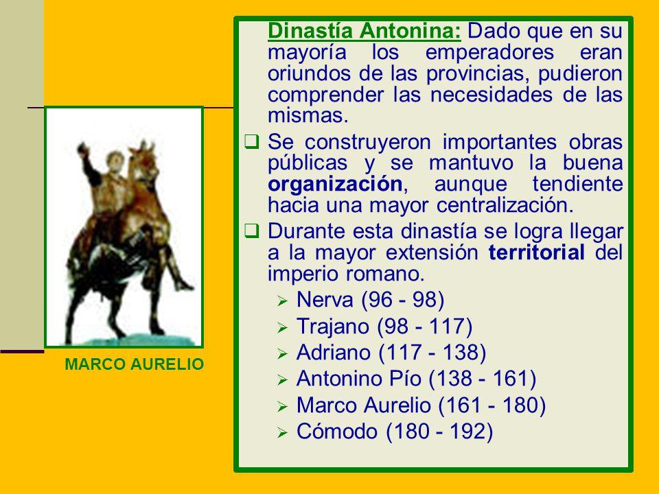 Dinastía Antonina: Dado que en su mayoría los emperadores eran oriundos de las provincias, pudieron comprender las necesidades de las mismas.