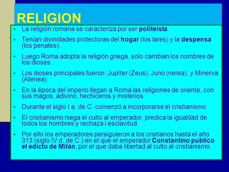 RELIGION La religión romana se caracteriza por ser politeísta.