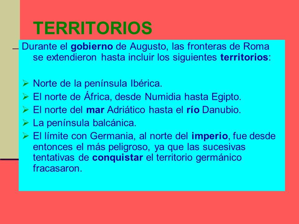 TERRITORIOS Durante el gobierno de Augusto, las fronteras de Roma se extendieron hasta incluir los siguientes territorios:
