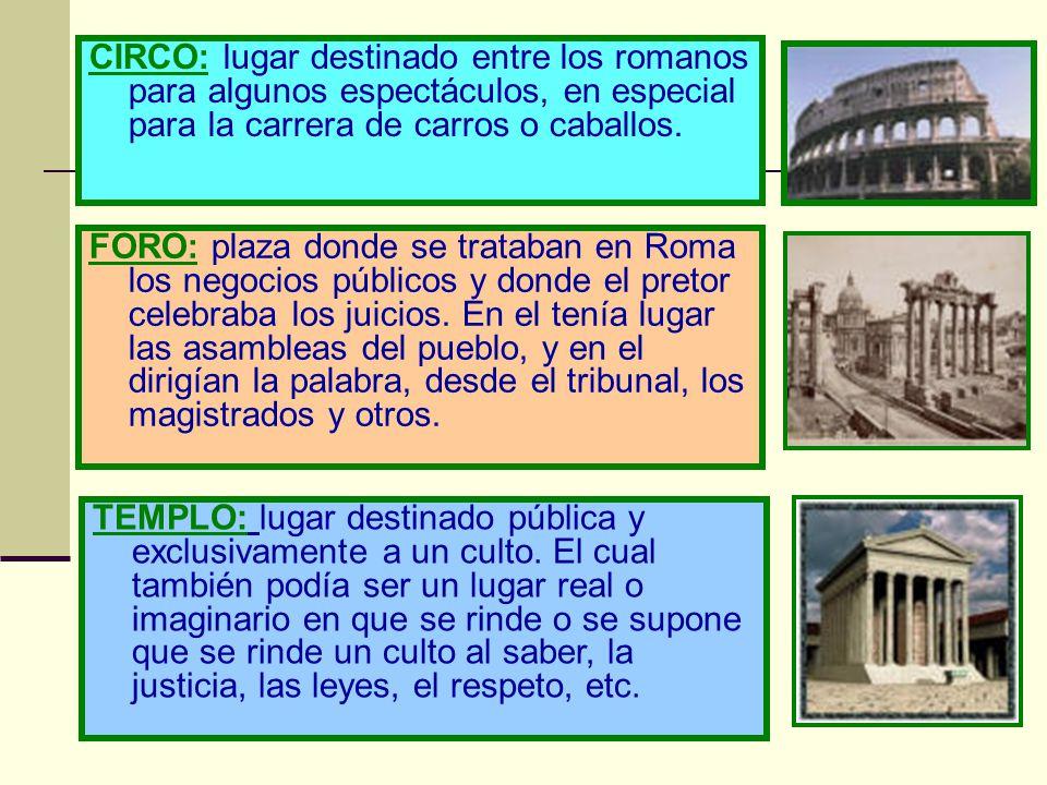 CIRCO: lugar destinado entre los romanos para algunos espectáculos, en especial para la carrera de carros o caballos.