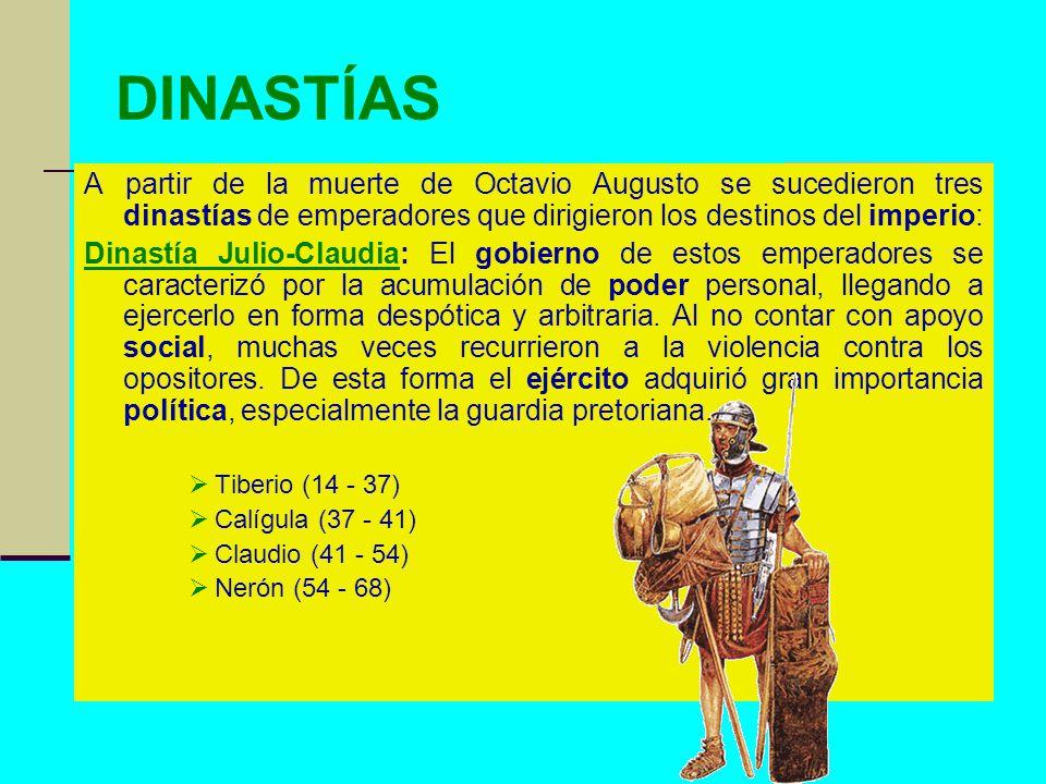 DINASTÍAS A partir de la muerte de Octavio Augusto se sucedieron tres dinastías de emperadores que dirigieron los destinos del imperio: