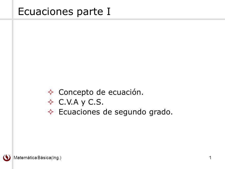 Ecuaciones parte I Concepto de ecuación. C.V.A y C.S.