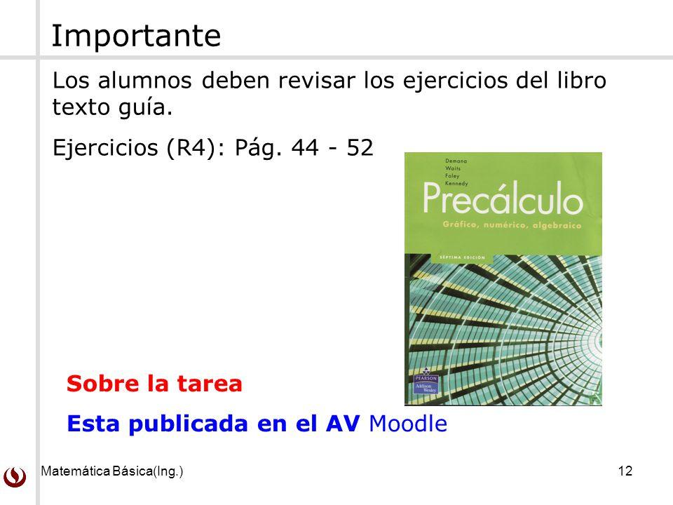 Importante Los alumnos deben revisar los ejercicios del libro texto guía. Ejercicios (R4): Pág. 44 - 52.