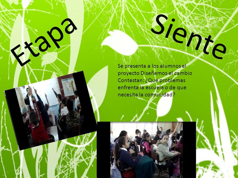 Etapa Siente Se presenta a los alumnos el proyecto Diseñemos el cambio