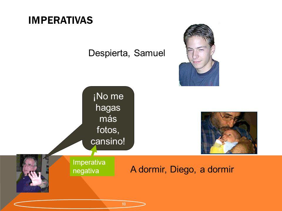 Imperativas Despierta, Samuel ¡No me hagas más fotos, cansino!