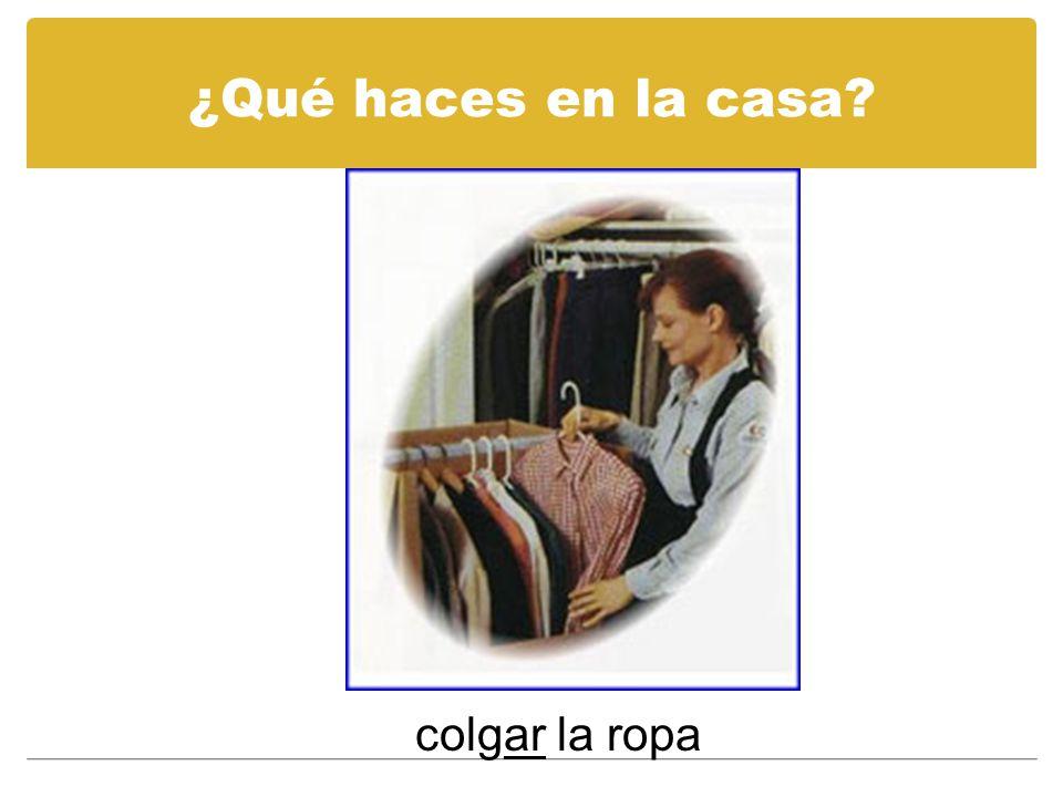 ¿Qué haces en la casa colgar la ropa