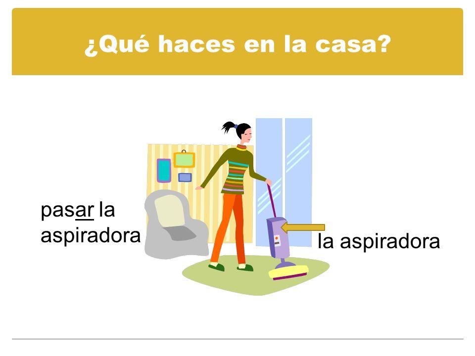 ¿Qué haces en la casa pasar la aspiradora la aspiradora