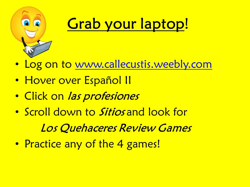 Grab your laptop! Log on to www.callecustis.weebly.com