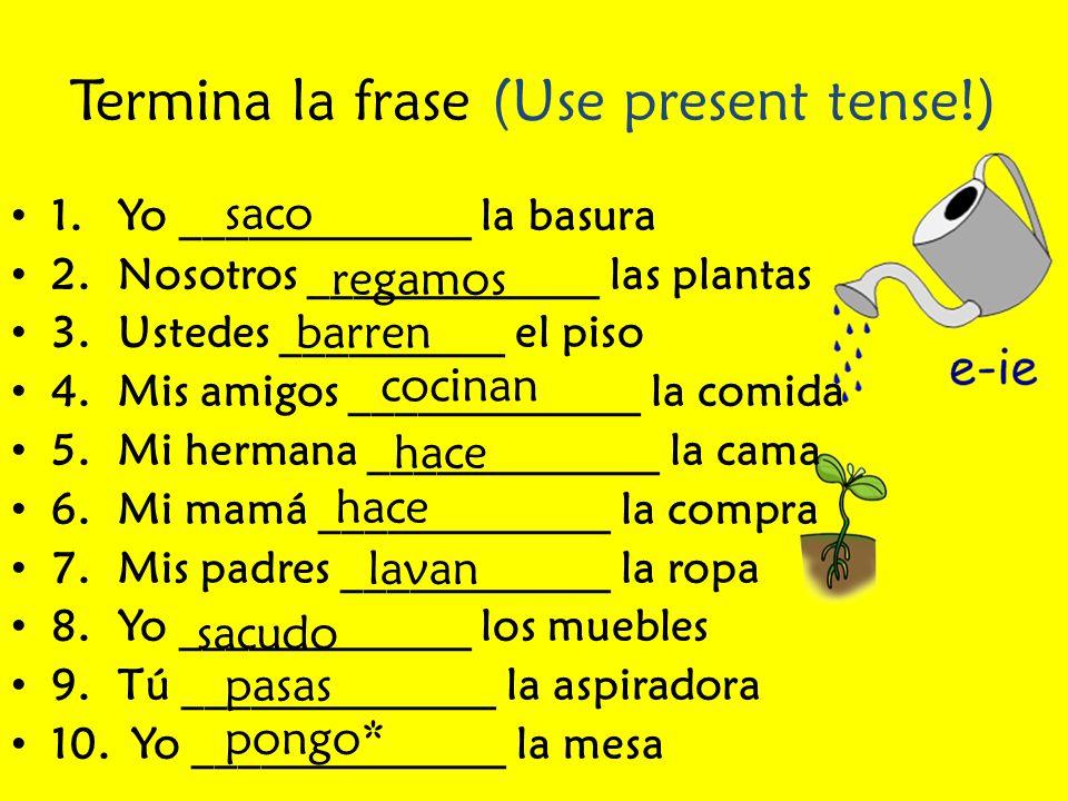 Termina la frase (Use present tense!)