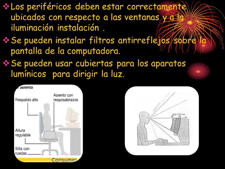 Los periféricos deben estar correctamente ubicados con respecto a las ventanas y a la iluminación instalación .