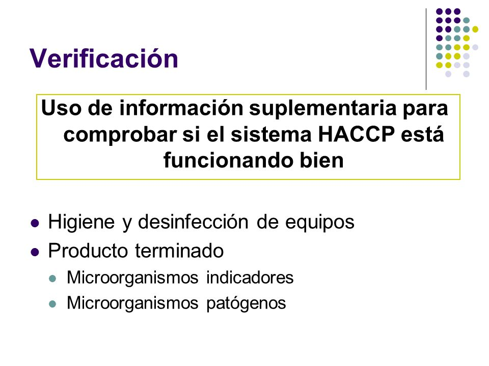 Verificación Uso de información suplementaria para comprobar si el sistema HACCP está funcionando bien.