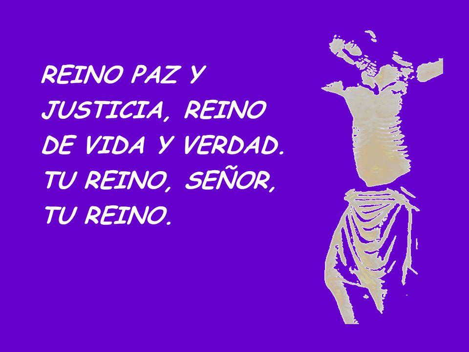 REINO PAZ Y JUSTICIA, REINO DE VIDA Y VERDAD.