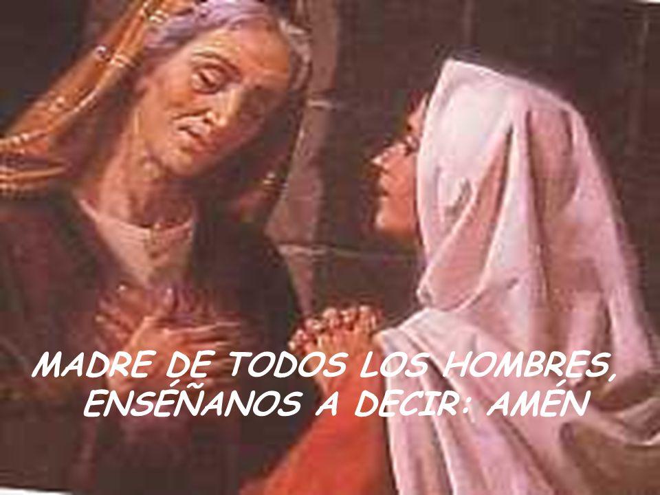 MADRE DE TODOS LOS HOMBRES, ENSÉÑANOS A DECIR: AMÉN